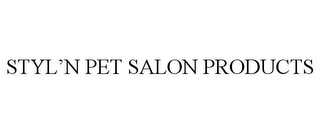 mark for STYL'N PET SALON PRODUCTS, trademark #77775811
