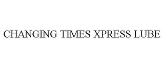 mark for CHANGING TIMES XPRESS LUBE, trademark #77776707
