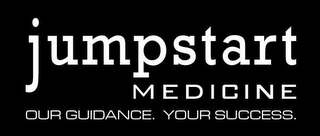 mark for JUMPSTART MEDICINE OUR GUIDANCE. YOUR SUCCESS., trademark #77777908