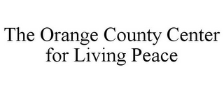 mark for THE ORANGE COUNTY CENTER FOR LIVING PEACE, trademark #77780024
