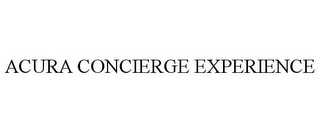mark for ACURA CONCIERGE EXPERIENCE, trademark #77781366