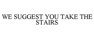 mark for WE SUGGEST YOU TAKE THE STAIRS, trademark #77782978
