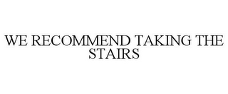 mark for WE RECOMMEND TAKING THE STAIRS, trademark #77782985