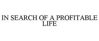mark for IN SEARCH OF A PROFITABLE LIFE, trademark #77788027