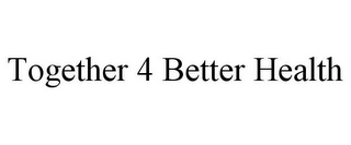 mark for TOGETHER 4 BETTER HEALTH, trademark #77790245