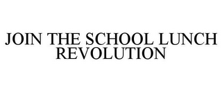mark for JOIN THE SCHOOL LUNCH REVOLUTION, trademark #77795969