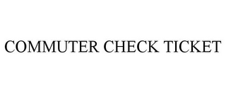 mark for COMMUTER CHECK TICKET, trademark #77800634