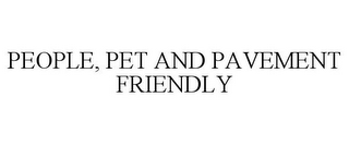mark for PEOPLE, PET AND PAVEMENT FRIENDLY, trademark #77801459
