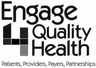 mark for ENGAGE 4 QUALITY HEALTH PATIENTS, PROVIDERS, PAYERS, PARTNERSHIPS, trademark #77803819