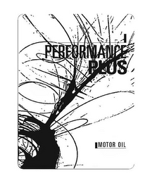 mark for PERFORMANCE PLUS MOTOR OIL, trademark #77807179