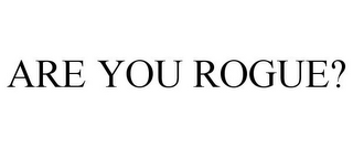 mark for ARE YOU ROGUE?, trademark #77808231