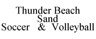 mark for THUNDER BEACH SAND SOCCER & VOLLEYBALL, trademark #77809863