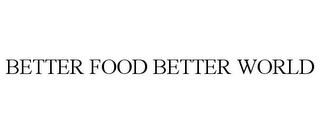 mark for BETTER FOOD BETTER WORLD, trademark #77811137