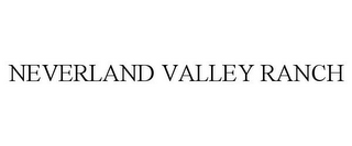 mark for NEVERLAND VALLEY RANCH, trademark #77811338
