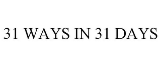 mark for 31 WAYS IN 31 DAYS, trademark #77813754