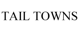 mark for TAIL TOWNS, trademark #77813835
