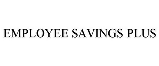 mark for EMPLOYEE SAVINGS PLUS, trademark #77814044