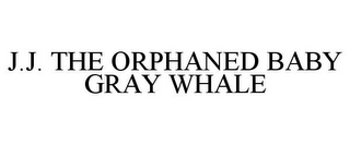 mark for J.J. THE ORPHANED BABY GRAY WHALE, trademark #77814433