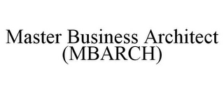 mark for MASTER BUSINESS ARCHITECT (MBARCH), trademark #77817173