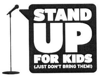 mark for STAND UP FOR KIDS (JUST DON'T BRING THEM!), trademark #77819280