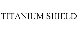 mark for TITANIUM SHIELD, trademark #77819833
