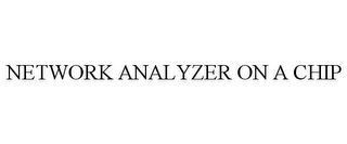 mark for NETWORK ANALYZER ON A CHIP, trademark #77820255