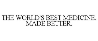 mark for THE WORLD'S BEST MEDICINE. MADE BETTER., trademark #77823115