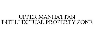 mark for UPPER MANHATTAN INTELLECTUAL PROPERTY ZONE, trademark #77823738