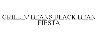 mark for GRILLIN' BEANS BLACK BEAN FIESTA, trademark #77824134