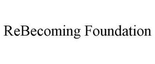 mark for REBECOMING FOUNDATION, trademark #77825572