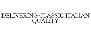 mark for DELIVERING CLASSIC ITALIAN QUALITY, trademark #77826481
