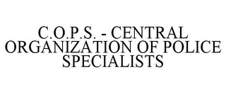 mark for C.O.P.S. - CENTRAL ORGANIZATION OF POLICE SPECIALISTS, trademark #77830884