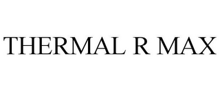 mark for THERMAL R MAX, trademark #77833042