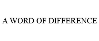mark for A WORD OF DIFFERENCE, trademark #77834410