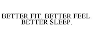mark for BETTER FIT. BETTER FEEL. BETTER SLEEP., trademark #77834851