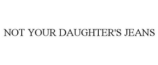mark for NOT YOUR DAUGHTER'S JEANS, trademark #77835629