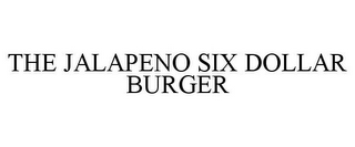 mark for THE JALAPENO SIX DOLLAR BURGER, trademark #77837710