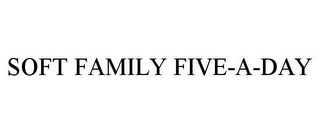 mark for SOFT FAMILY FIVE-A-DAY, trademark #77838205