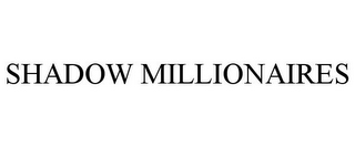 mark for SHADOW MILLIONAIRES, trademark #77840176
