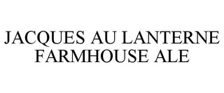 mark for JACQUES AU LANTERNE FARMHOUSE ALE, trademark #77840365