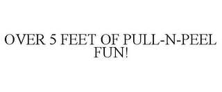 mark for OVER 5 FEET OF PULL-N-PEEL FUN!, trademark #77840437