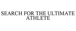 mark for SEARCH FOR THE ULTIMATE ATHLETE, trademark #77841136