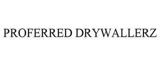 mark for PROFERRED DRYWALLERZ, trademark #77841927