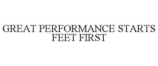 mark for GREAT PERFORMANCE STARTS FEET FIRST, trademark #77843266