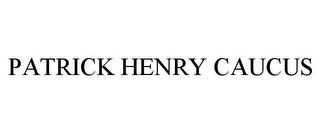 mark for PATRICK HENRY CAUCUS, trademark #77843906