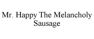 mark for MR. HAPPY THE MELANCHOLY SAUSAGE, trademark #77846209