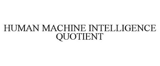 mark for HUMAN MACHINE INTELLIGENCE QUOTIENT, trademark #77847271