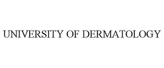 mark for UNIVERSITY OF DERMATOLOGY, trademark #77852810