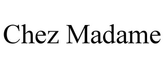 mark for CHEZ MADAME, trademark #77853211