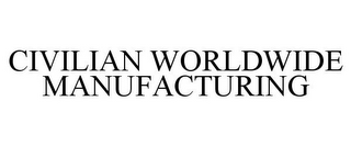mark for CIVILIAN WORLDWIDE MANUFACTURING, trademark #77853367